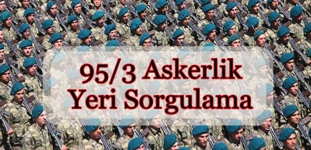 95 3 askerlik yeri sorgulama islemi - 95/3 Askerlik Yeri Sorgulama